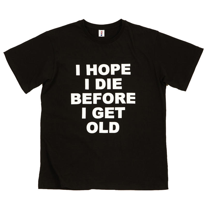 [THANKS FATHER] I HOPE I DIE BEFORE I GET OLD T-SHIRT (BLACK)